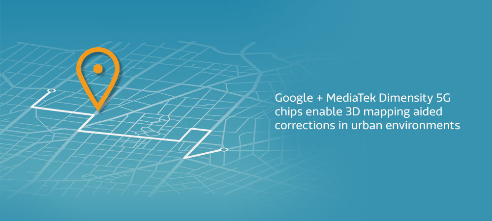 Dimensity 5G enables Google 3D mapping aided corrections