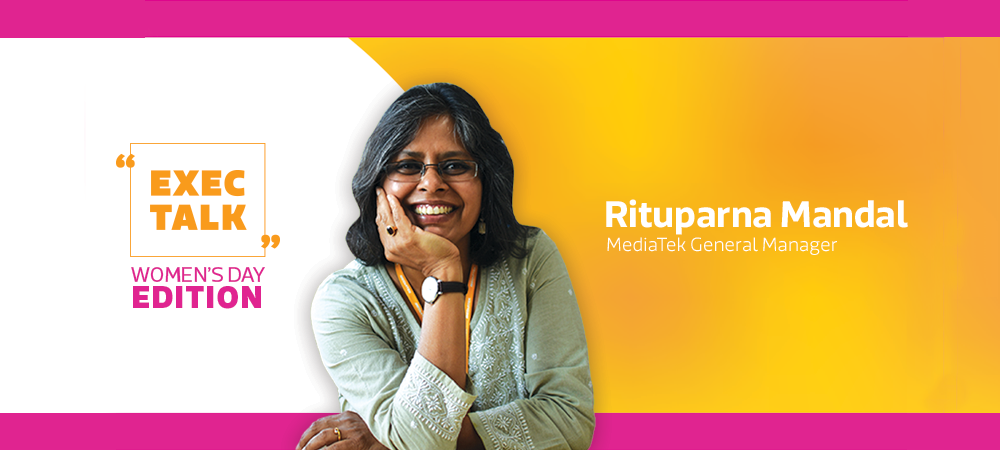 Q&A with MediaTek General Manager Rituparna Mandal: Advice for Women in Tech
