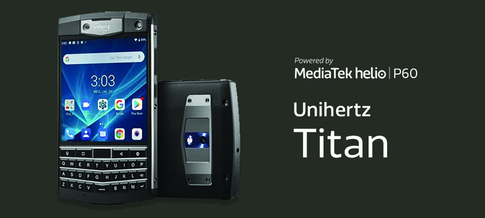 Meet the Unihertz Titan, Powered by MediaTek's Helio P60