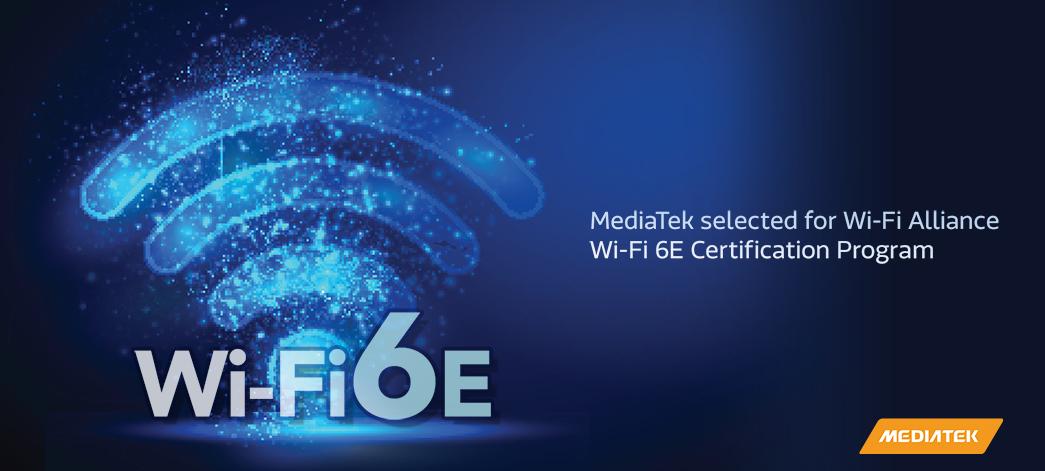MediaTek Wi-Fi 6E platforms selected for Wi-Fi Alliance Wi-Fi 6E Certification Program